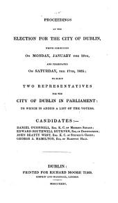 Proceedings at the Election for the City of Dublin: Which Commenced on Monday, January the 12th, and Terminated on Saturday, the 17th, 1835; to Elect Two Representatives for the City of Dublin in Parliment: to which is Added a List of the Voters