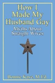 How I Made My Husband Gay