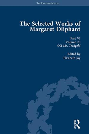 The Selected Works of Margaret Oliphant  Part VI Volume 25 PDF