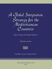 A Global Integration Strategy for the Mediterranean Countries: Open Trade and Market Reforms