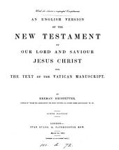 An English version of the New Testament, from the text of the Vatican manuscript, by Herman Heinfetter