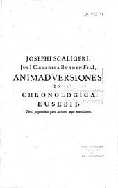 Josephi Scaligeri,... Animadversiones in Chronologica Eusebii, tertia propemodum parte auctiores atque emendatiores