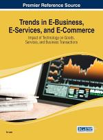 Trends in E-Business, E-Services, and E-Commerce: Impact of Technology on Goods, Services, and Business Transactions