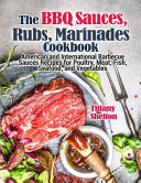 The BBQ Sauces  Rubs  and Marinades Cookbook
