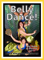 Just Belly Dance! vol. 1: Big Book of Photographs & Belly Dancing Pictures