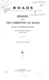 Roads: Hearing Before the Committee on Roads, House of Representatives, Sixty-seventh Congress, First Session, Parts 1-2