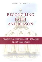 Reconciling Faith and Reason: Apologists, Evangelists, and Theologians in a Divided Church