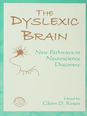The Dyslexic Brain: New Pathways in Neuroscience Discovery