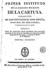 Primer instituto de la sagrada religion de la Cartuxa: fundaciones de los conventos de toda España, martires de Inglaterra y generales de toda la orden