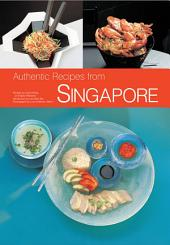 Authentic Recipes of Singapore: 63 Simple and Delicious Recipes from the Tropical Island City-State