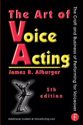 The Art of Voice Acting: The Craft and Business of Performing for Voiceover, Edition 5