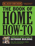Black & Decker The Book of Home How-To Complete Photo Guide to Outdoor Building