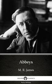 Abbeys by M. R. James - Delphi Classics (Illustrated)