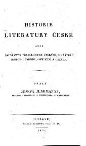 Historie literatury české: aneb saustawný prehled spisu českých, s krátkau historij národu, oswicenj a gazyka, Svazek 1