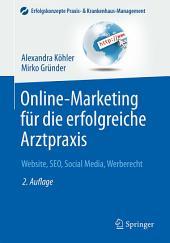 Online-Marketing für die erfolgreiche Arztpraxis: Website, SEO, Social Media, Werberecht, Ausgabe 2