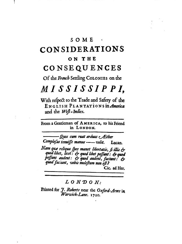 Some Considerations on the Consequences of the French Settling Colonies on the Mississippi, with Respect to the Trade and Safety of the English Plantations in America and the West-Indies