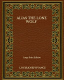 Alias The Lone Wolf - Large Print Edition