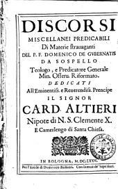 Discorsi miscellanei predicabili di materie strauaganti del P.F. Domenico De Gubernatis da Sospello ...