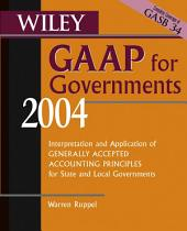 Wiley GAAP for Governments 2004: Interpretation and Application of Generally Accepted Accounting Principles for State and Local Governments