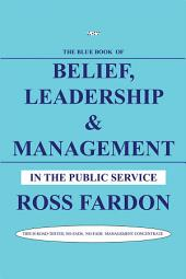 Belief, Leadership & Management: In the Public Service