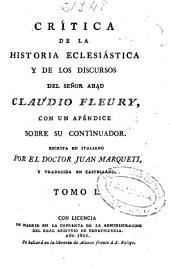 Crítica de la historia eclesiástica y de los discursos del señor abad Claudio Fleury: con un apéndice sobre su continuador, Volumen 1