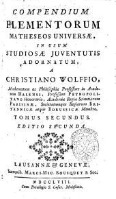 Compendium elementorum matheseos universæ, in usum studiosæ juuentutis adornatum, a Christiano Wolffio ... Tomus primus [-secundus]: Volume 2