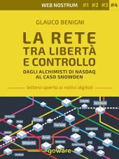 La Rete tra libertà e controllo. Dagli alchimisti Nasdaq al caso Snowden – Web nostrum 4