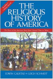 The Religious History of America: The Heart of the American Story from Colonial Times to Today