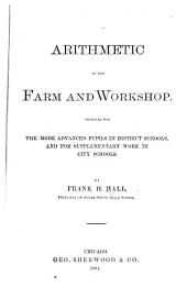 Arithmetic of the Farm and Workshop: Designed for the More Advanced Pupils in District Schools and for Supplementary Work in City Schools