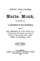 Awful Disclosures of Maria Monk: As Exhibited in a Narrative of Her Sufferings During Her Residence of Five Years as a Novice and Two Years as a Black Nun in the Hotel Dieu Nunnery, at Montreal, Ont