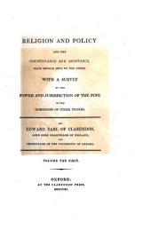Religion and policy and the countenance and assistance each should give the other, with a survey of the power and jurisdiction of the pope. [on large paper, cm.26].