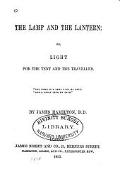 The lamp and the lantern, or, Light for the tent and the traveller