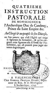 4e instruction pastorale de M. l'Archevêque de Cambray où l'on prouve que c'est l'Eglise qui exige la signature du formulaire... elle se fonde sur l'infaillibilité, qui est promise pour juger des textes dogmatiques