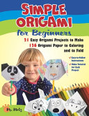 Simple Origami for Beginners. 21 Easy Origami Projects to Make Plus 126 Origami Paper to Coloring and to Fold
