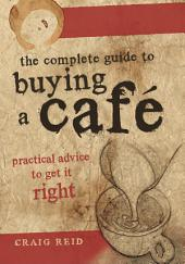 The Complete Guide to Buying a Cafe: Practical Advice to Get it Right
