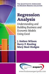 Regression Analysis: Understanding and Building Business and Economic Models Using Excel