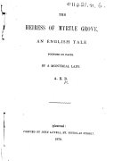 The Heiress of Myrtle Grove. An English Tale Founded on Facts. By a Montreal Lady, A. E. B. [i.e. Annie Elston Brooks.]