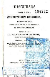 Discursos sobre una constitucion religiosa, considerada como parte de la civil nacional