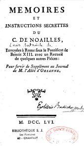 Mémoires et instructions secrètes du Cardinal de Noailles, envoyées à Rome sous le pontificat de Benoît XIII, avec un recueil de quelques autres pièces, pour servir de supplément au journal de l'abbé Dorsanne