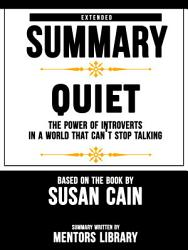Extended Summary Of Quiet The Power Of Introverts In A World That Can T Stop Talking Based On The Book By Susan Cain Book PDF