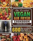 The Essential Vegan Air Fryer Cookbook 2020-2021