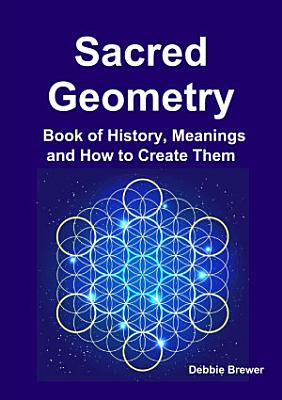 Sacred Geometry Book of History  Meanings and How to Create Them
