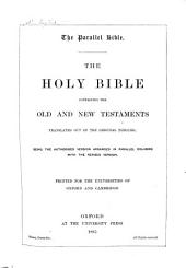 The Parallel Bible: The Holy Bible Containing the Old and New Testaments...