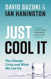 Just Cool It!: The Climate Crisis and What We Can Do - A Post-Paris Agreement Game Plan