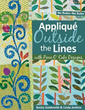 Applique Outside Lines with Piece O' Cake Designs: No Rules—No Ruler