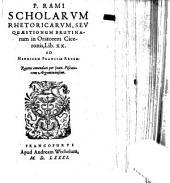 In Tres Primas Liberales Artes: Videlicet 1 Grammaticae: 2 Rhetoricae, quae olim Quaestiones Brutinae: 3 Dialecticae, quae olim Animadversiones in Organum Aristotelis, Volume 2