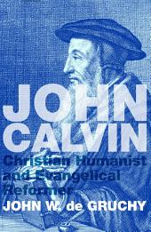 John Calvin: Christian Humanist and Evangelical Reformer