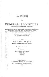 A Code of Federal Procedure: (Superseding Detsy's Federal Procedure.) Embodying Enactments of Congress, Constitutional Provisions, Established Principles, and Court Rules, in Force December 1, 1906, and the Bankruptcy Act of 1898, with Amendments and Orders, Together with a Collection of Forms and Precedents, Volume 3