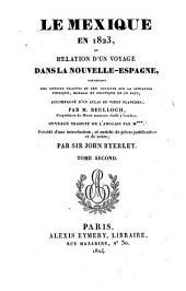 Le Mexique en 1823: ou Relation d'un voyage dans la Nouvelle-Espagne, contenant des notions exactes et peu connues sur la situation physique, morale et politique de ce pays; accompagné d'un atlas de vingt planches, Volume2