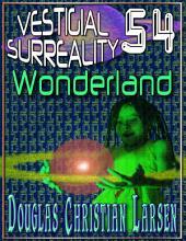 Vestigial Surreality: 54: Wonderland